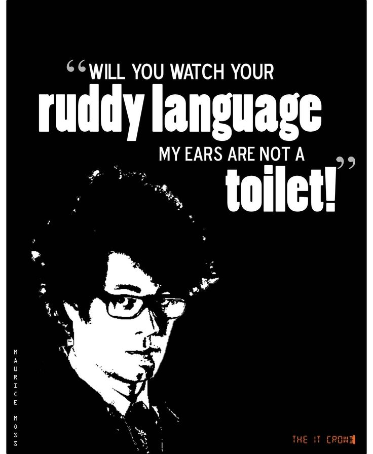 Watch your ruddy language - Moss - IT Crowd