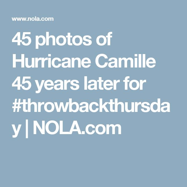 45 photos of Hurricane Camille 45 years later for #throwbackthursday |       NOLA.com