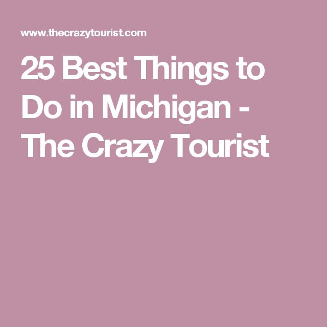 25 Best Things to Do in Michigan - The Crazy Tourist