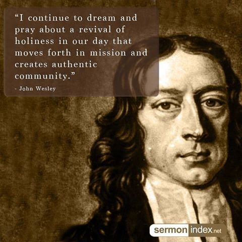 """I continue to dream and pray about a revival of holiness in our day that moves forth in mission and creates authentic community."" - John Wesley #holiness #revival #community"