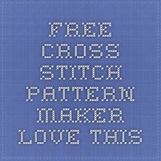 Free Cross Stitch Pattern Maker- love this