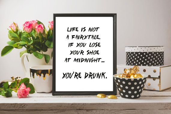 life is not a fairytale . if you lose your shoe at midnight. you are drunk #fun #quote #prints #typography #etsyshop https://www.etsy.com/uk/listing/502584813/typography-print-printable-art-digital?ref=shop_home_feat_4
