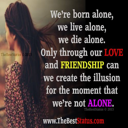 We're born alone-we don't have to stay alone!