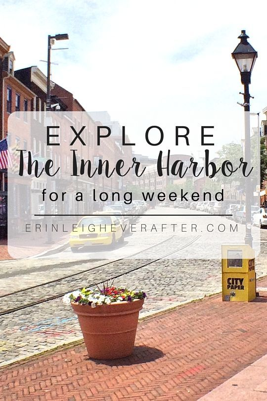 The top 3 things you have to do when spending a weekend in the Inner Harbor, Baltimore.