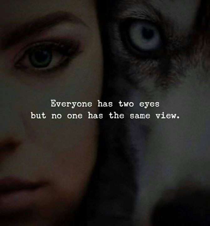 Everyone Has Two Eyes View Quotes Words Quotes Life Quotes