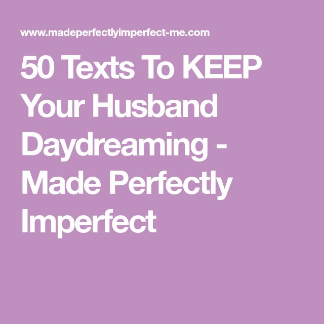 50 Texts To KEEP Your Husband Daydreaming - Made Perfectly Imperfect