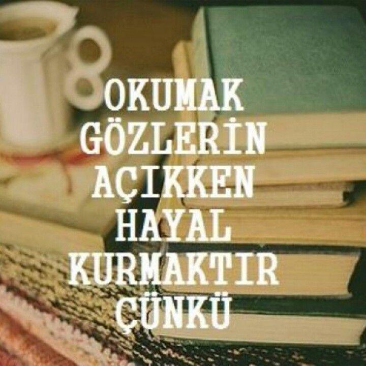 Okumak gözlerin açıkken hayal kurmaktır çünkü...