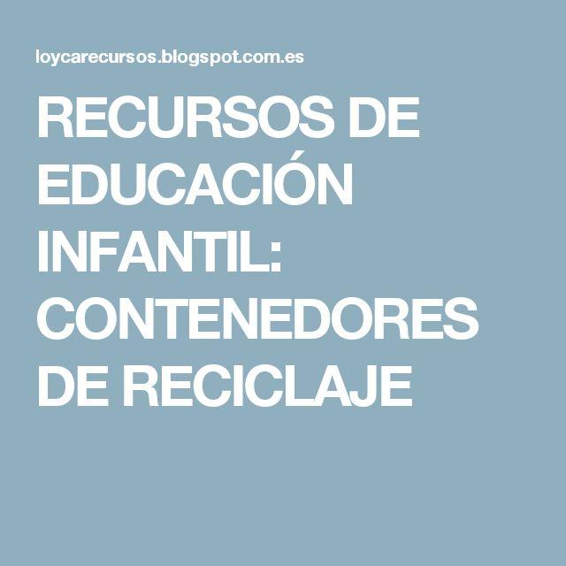 RECURSOS DE EDUCACIÓN INFANTIL: CONTENEDORES DE RECICLAJE