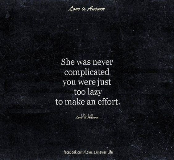 She was never complicated. You were just too lazy to make an effort.