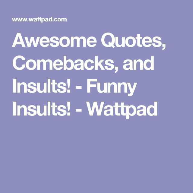 25+ Best Ideas About Funny Insults On Pinterest