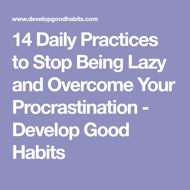 14 Daily Practices to Stop Being Lazy and Overcome Your Procrastination - Develop Good Habits