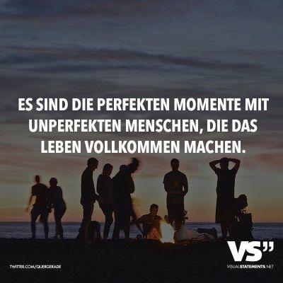 Es sind die perfekten Momente mit unperfekten Menschen, die das Leben vollkommen machen.