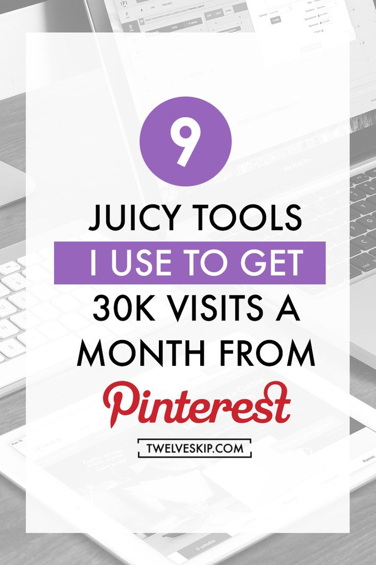 The 9 Juicy Pinterest Tools I Use To Get 30K Website Visits A Month From Pinterest