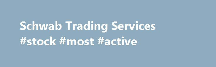 Schwab Trading Services #stock #most #active http://gambia.remmont.com/schwab-trading-services-stock-most-active/  Schwab Trading Services Apply Now or call 888-245-6864 to speak to a dedicated Trading Services on-boarding services representative. 1. There are no fees to open or maintain your account. Other fees may apply; please see pricing details. 2. Restrictions apply: The $ 4.95 flat commission does not apply to foreign stock transactions, large block transactions requiring special…