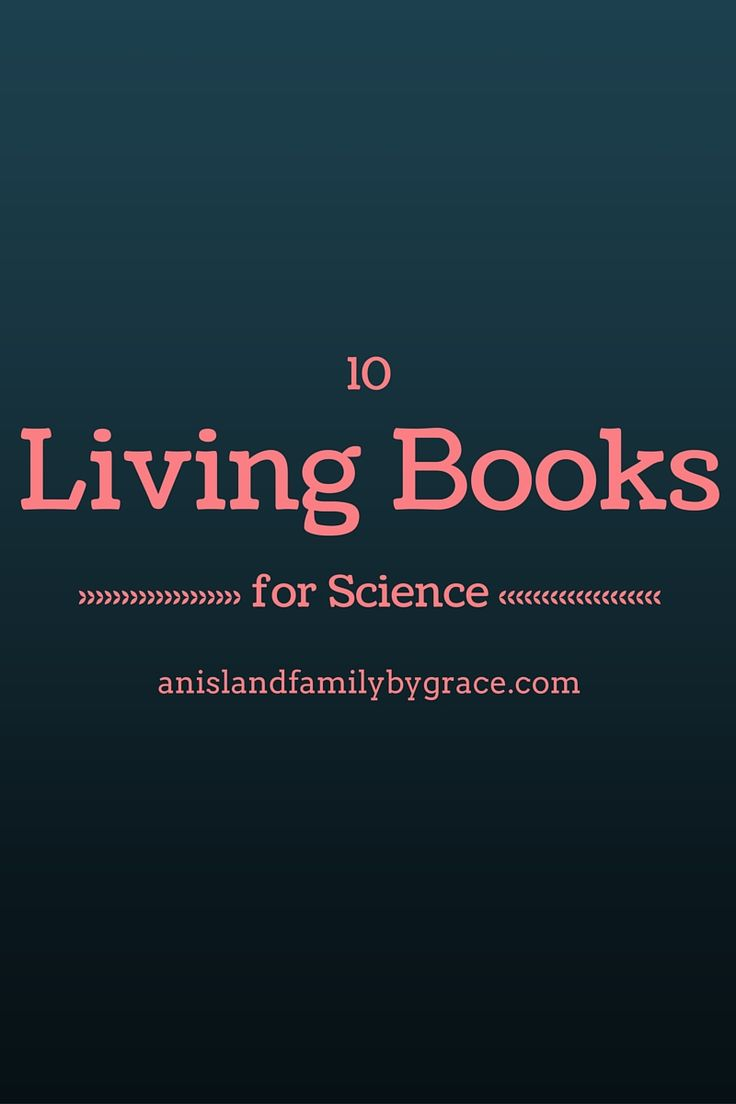 A list of 10 living books for science that we have enjoyed as a family - An Island Family By Grace