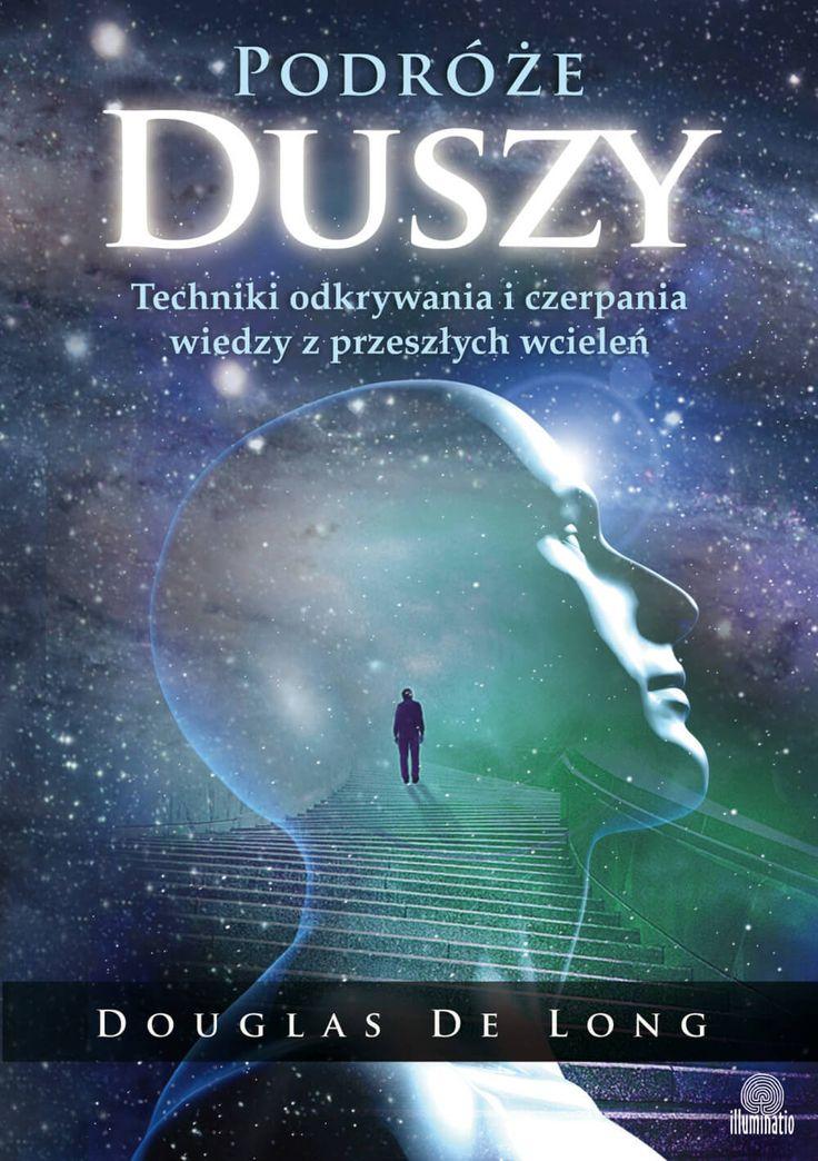"""Podróże duszy. Techniki odkrywania i czerpania wiedzy z przeszłych wcieleń / Douglas De Long  W książce """"Podróże duszy. Techniki odkrywania i czerpania wiedzy z przeszłych wcieleń"""" Douglas De Long w przystępny sposób wprowadza w tematykę reinkarnacji i proponuje różnorodne proste metody badania i czerpania wiedzy z poprzednich żyć."""