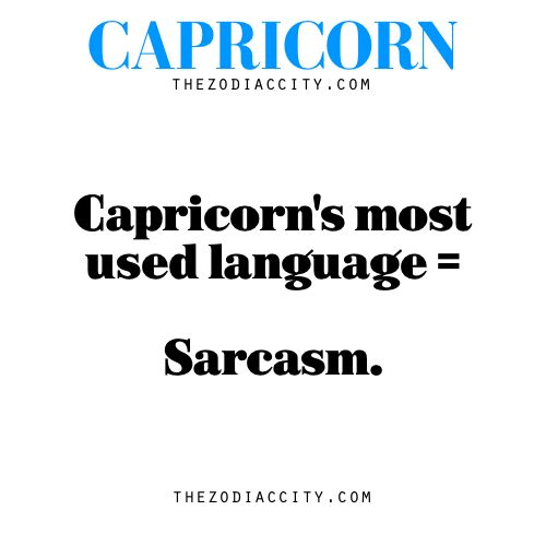 Zodiac Capricorn facts — Capricorn's most used language = sarcasm.