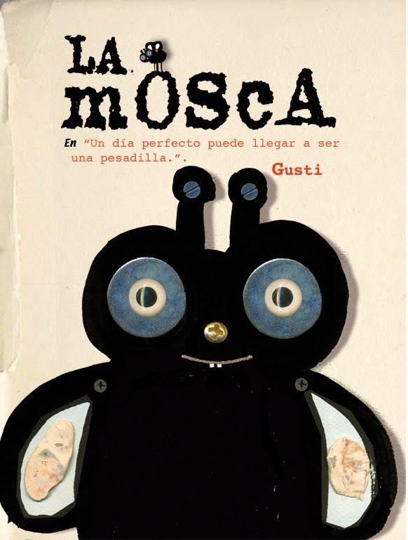 La Mosca de Gusti.Editorial: Serres, 2005 Llibre divertit per compartir amb petits i grans