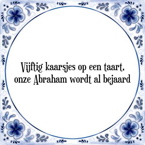 Vijftig kaarsjes op een taart, onze Abraham wordt al bejaard - Bekijk of bestel deze Tegel nu op Tegelspreuken.nl