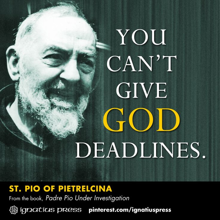 "Short and to the point, like many of St. Pio's great quotes! Taken from the book, ""Padre Pio Under Investigation""."
