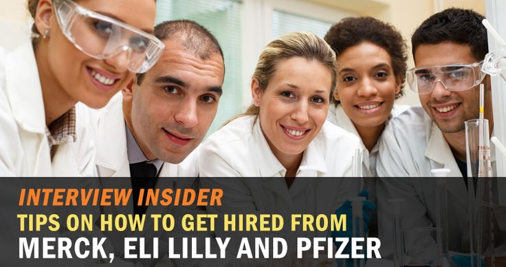 Interview Insider Tips on How to Get Hired From Merck Co Eli Lilly and Pfizer