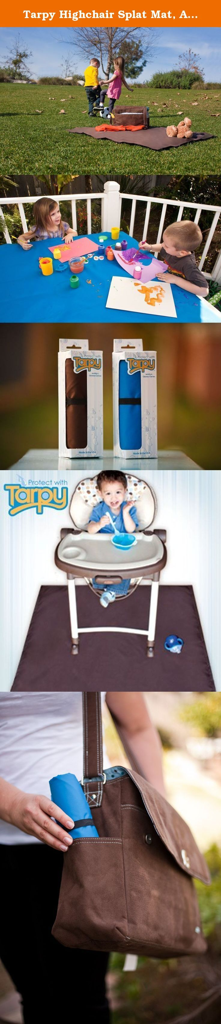 "Tarpy Highchair Splat Mat, Activity & Cleanup Canvas (Chocolate Brown). Protects Floor and other Surfaces from Messes • Place under highchair • Art and activity canvas On the Go • Take to restaurants, visiting and traveling • Outdoor activities - Keep items clean and dry from the ground • Easy compact tote. Just roll and go Easy Cleanup Machine wash or simply wipe with a cloth 44"" x 52"" 100% Nylon with Protective Coating No Vinyl or PVC's Made in the USA."