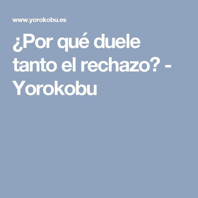 ¿Por qué duele tanto el rechazo? - Yorokobu