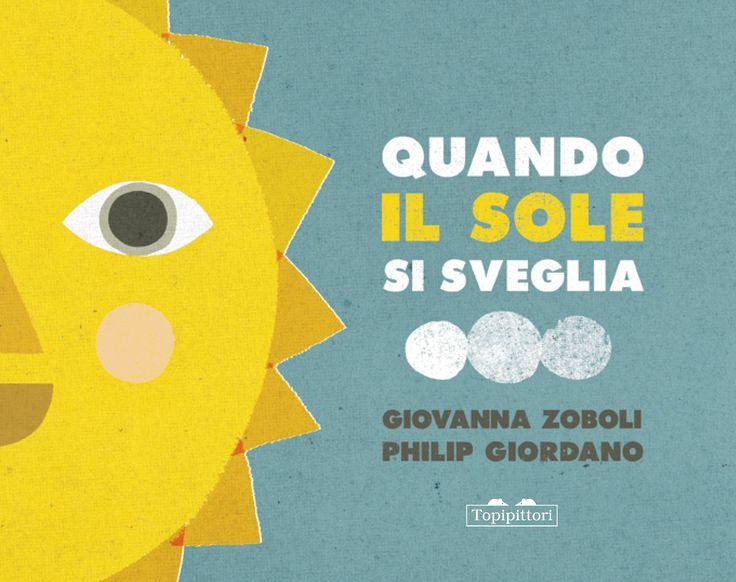 """Giovanna Zoboli, Philip Giordano """"Quando il sole si sveglia"""": il primo cartonato di Topipittori."""