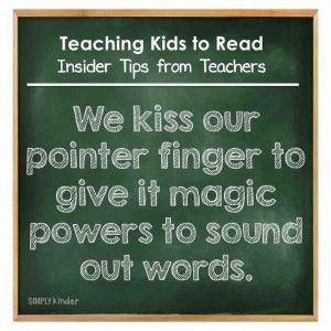 Teaching Kids to Read - Insider Tips from Teachers - We kiss our pointer finger to give it magic powers to sound out words.
