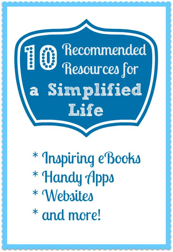 10 Recommended Resources for a Simplified Life #organization #simplifying