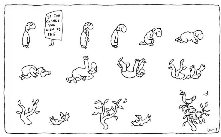 Michael Leunig - Be the change you wish to see.