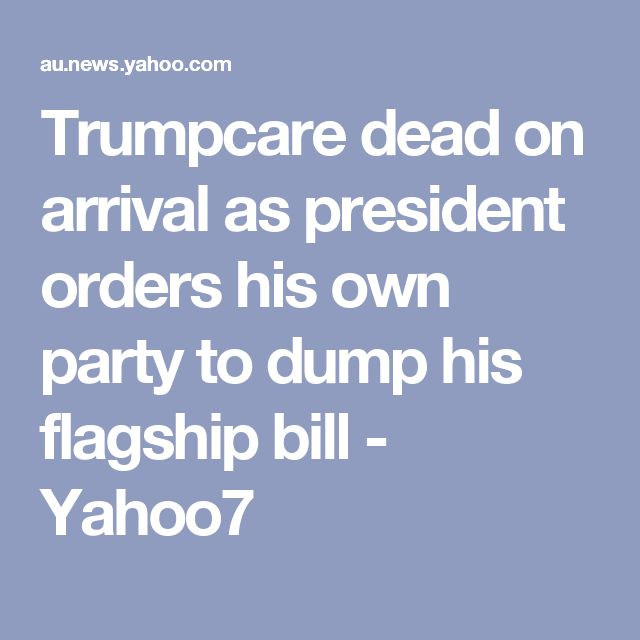 Trumpcare dead on arrival as president orders his own party to dump his flagship bill  - Yahoo7