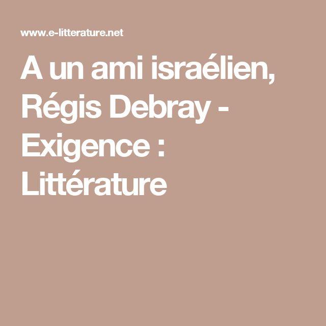 A un ami israélien, Régis Debray - Exigence : Littérature