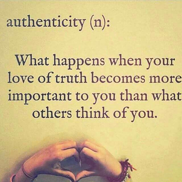 authenticity - what happens when your love of truth becomes more important to you than what others think of you