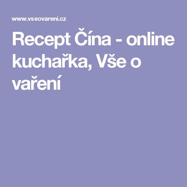Recept Čína - online kuchařka, Vše o vaření