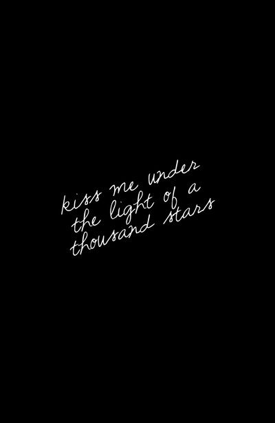 Kiss me under the light of a 1000 stars.