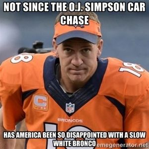 not since the o.j. simpson car chase has america been so disappointed with a slow white bronco | Peyton Manning