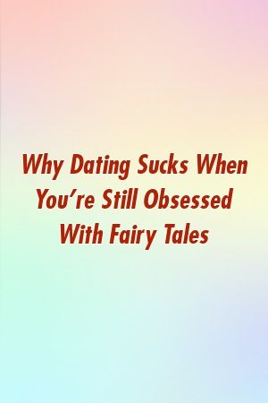 Why Dating Sucks When You're Still Obsessed With Fairy Tales    – Relationship Couple
