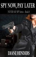Spy Now, Pay Later by Diane Henders