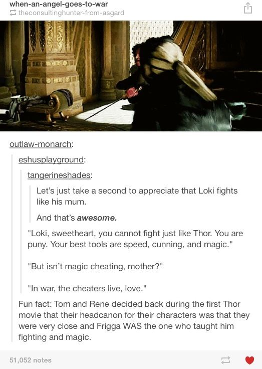Loki fights like his mum. (Also, yay! I share a headcanon with them! Does that make it canon, then?)