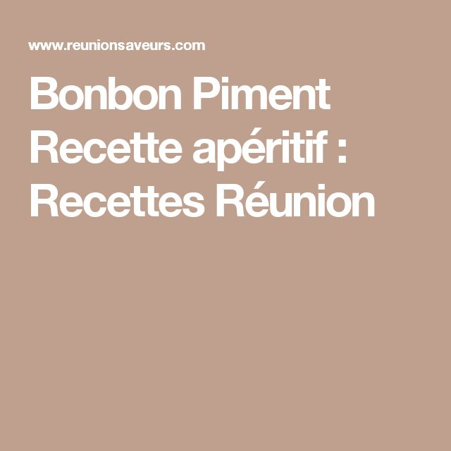 Bonbon Piment Recette apéritif : Recettes Réunion