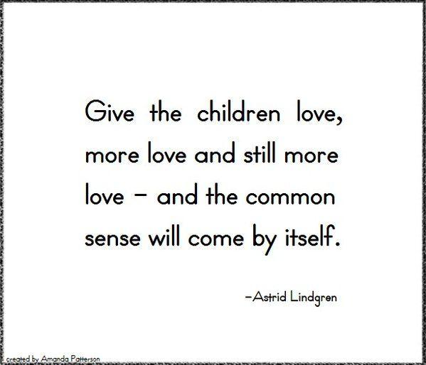 """Quotable - Astrid Lindgren....oder auch: """"Kümmer dich um dein inneres Kind und du hast herzlichen Spaß in deinem Leben!""""(frei von Verpopscheln oder Erniedrigen müssen)"""