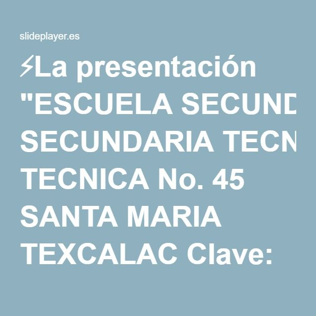 """⚡La presentación """"ESCUELA SECUNDARIA TECNICA No. 45 SANTA MARIA TEXCALAC Clave: 29DST0045J PROYECTO Presenta: Alumna del 2° C Lucero Mejía Sánchez."""""""