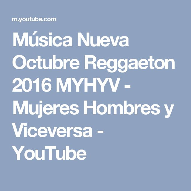 Música Nueva Octubre Reggaeton 2016 MYHYV - Mujeres Hombres y Viceversa - YouTube