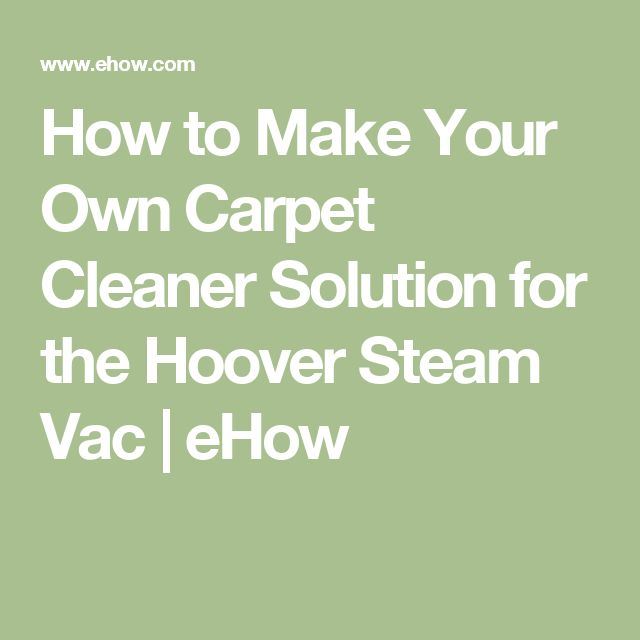 How to Make Your Own Carpet Cleaner Solution for the Hoover Steam Vac | eHow