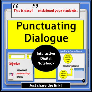 Are your secondary students writing narrative? Do they need a review (or first time lesson) on punctuating dialogue? Then simply share this Interactive Digital Notebook that covers all aspects of formatting and punctuating dialogue. No printing at the photo copier