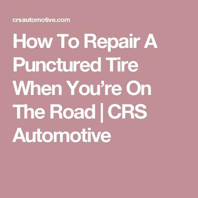 How To Repair A Punctured Tire When You're On The Road   CRS Automotive