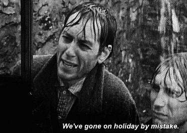 withnail and i -- We've gone on holiday by mistake.