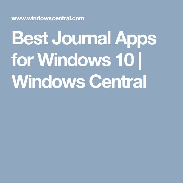Best Journal Apps for Windows 10 | Windows Central