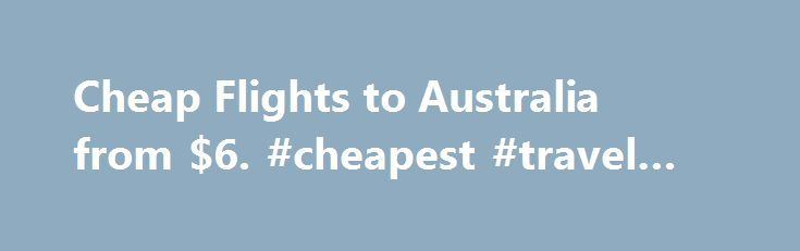 Cheap Flights to Australia from $6. #cheapest #travel #deals http://travels.remmont.com/cheap-flights-to-australia-from-6-cheapest-travel-deals/  #çheap airline tickets # Which airlines fly to Australia Australia overview When is the best time to fly to Australia? An incredibly diverse country with so many attractions, visitors will need to take more flights to Australia than just one... Read moreThe post Cheap Flights to Australia from $6. #cheapest #travel #deals appeared first on Travels.